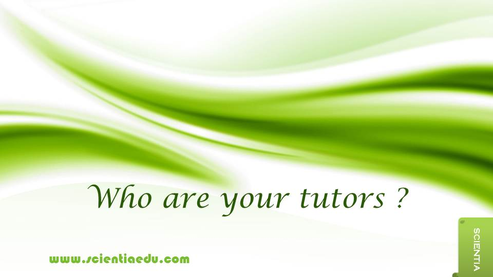 Who Are Your Tutors ?